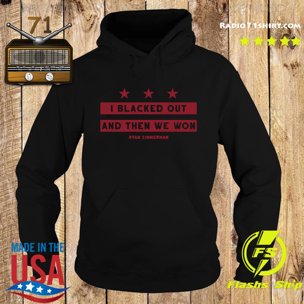Ryan Zimmerman I Blacked Out And Then We Won Shirt Hoodie