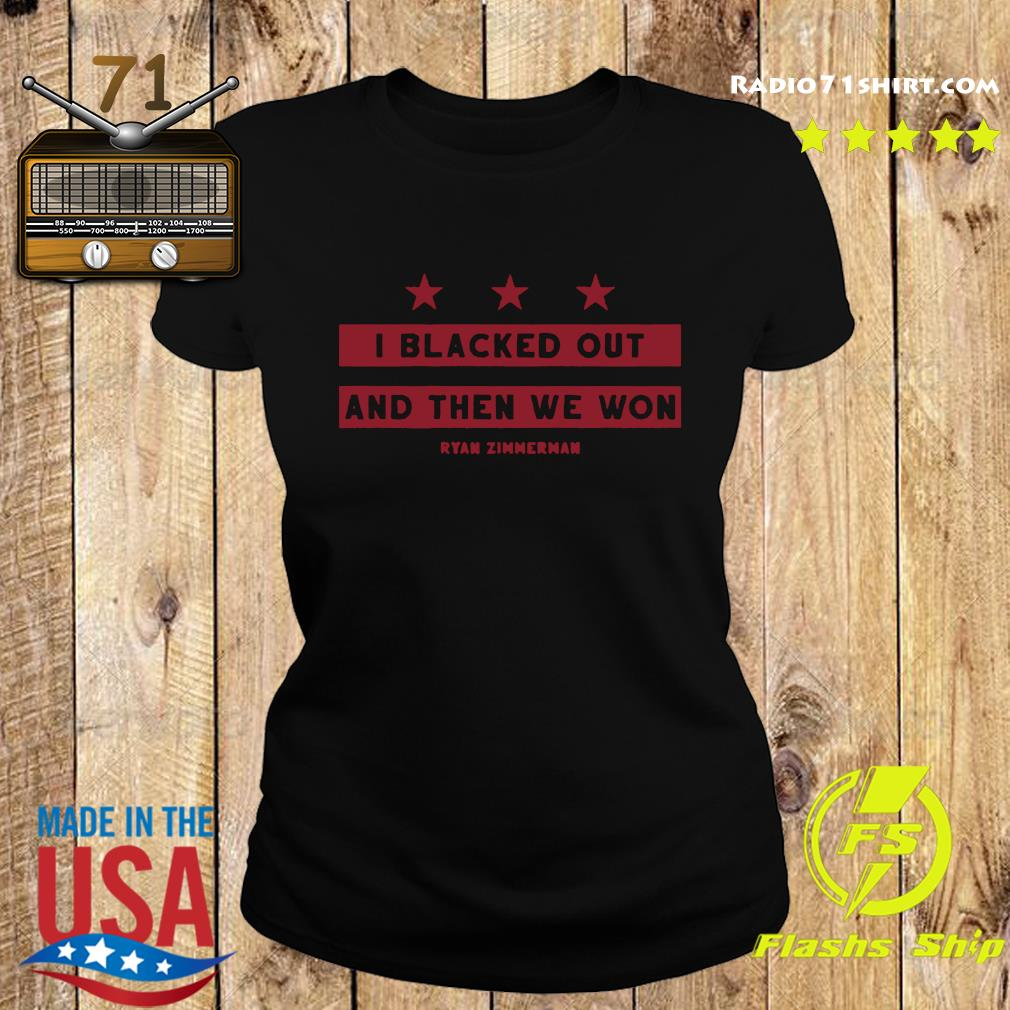 Ryan Zimmerman I Blacked Out And Then We Won Shirt Ladies tee