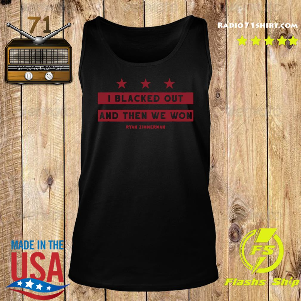 Ryan Zimmerman I Blacked Out And Then We Won Shirt Tank top
