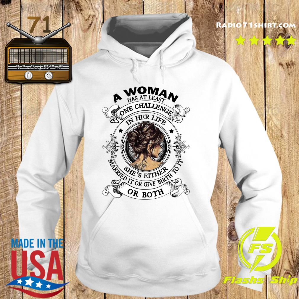 A Woman Has At Least One Challenge In Her Life She's Either Married It Or Give Birth To It Or Both Shirt Hoodie