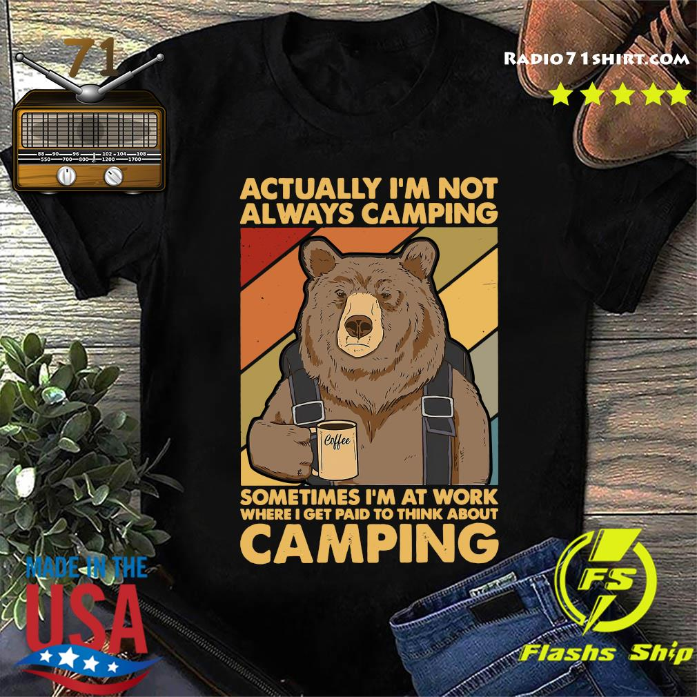 Bear Drink Coffee Actually I'm Not Always Camping Sometimes I'm At Work Vintage Shirt