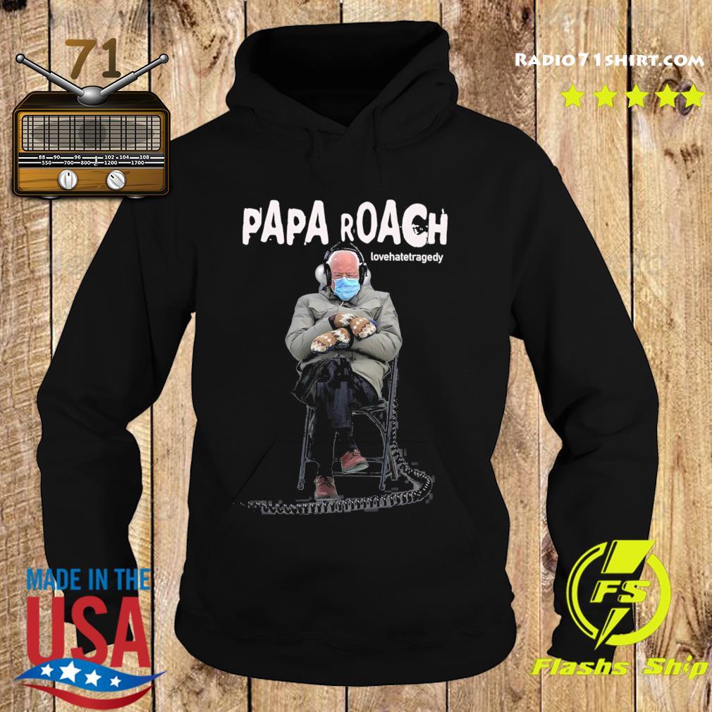 Bernie Sander Listening Papa Roach Lovehatetragedy Shirt Hoodie