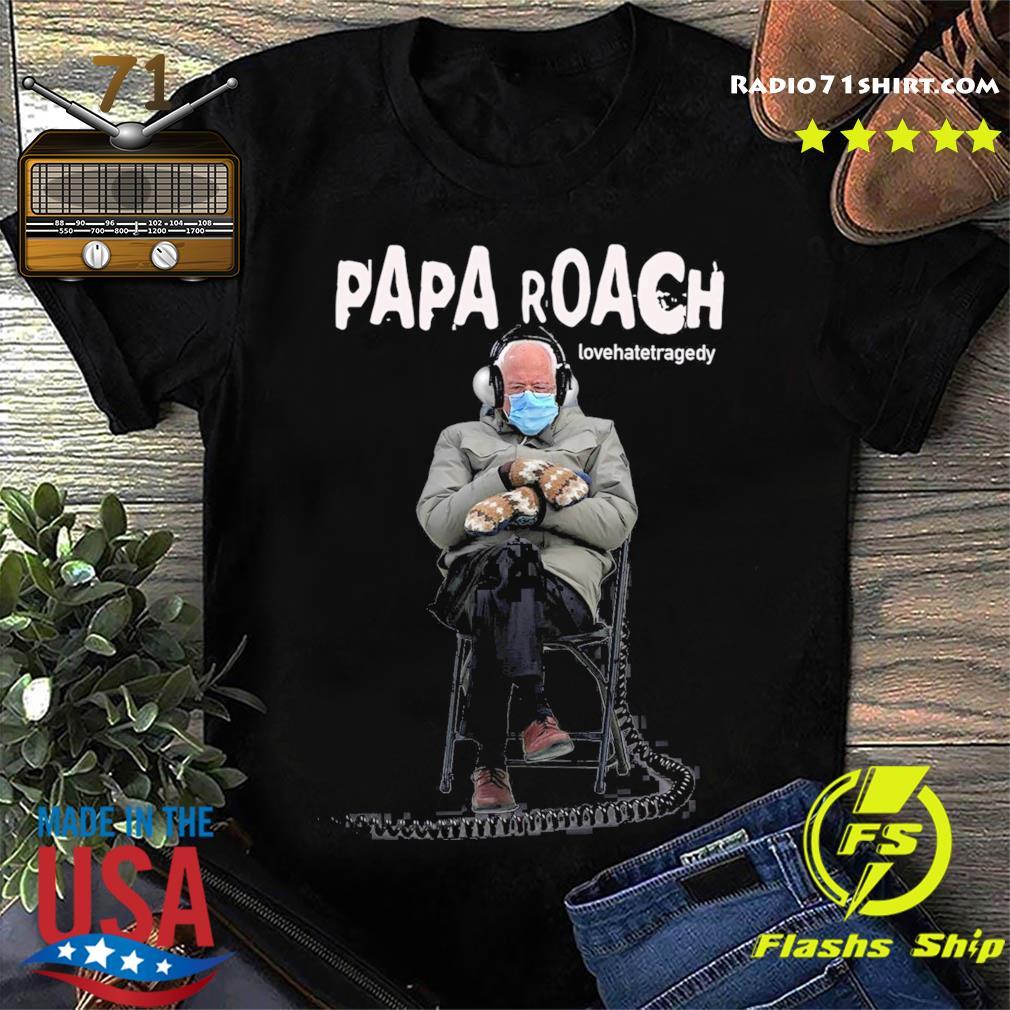 Bernie Sander Listening Papa Roach Lovehatetragedy Shirt