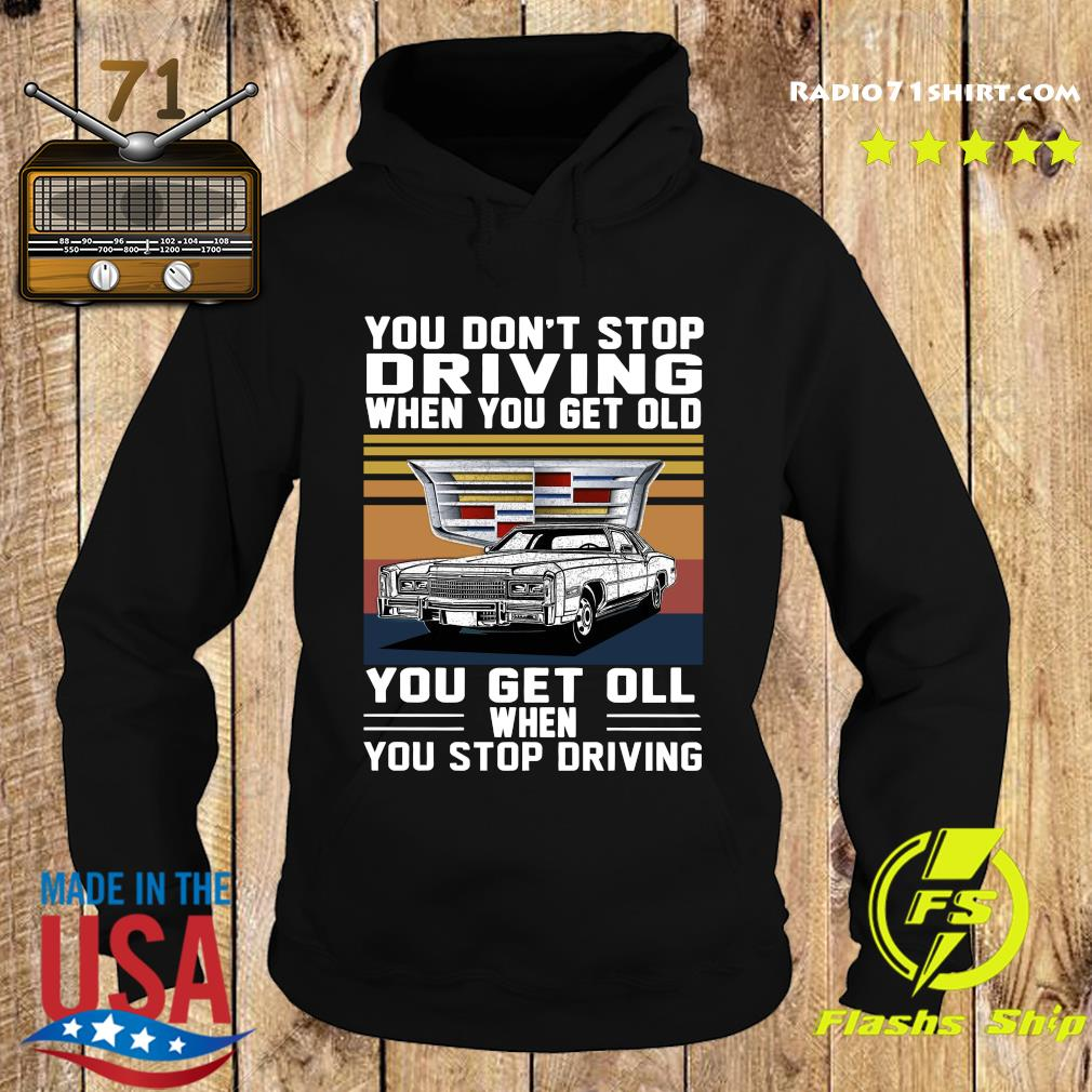 Cadillac You Don't Stop Driving When You Get Older You Get Ill When You Stop Driving Vintage Shirt Hoodie