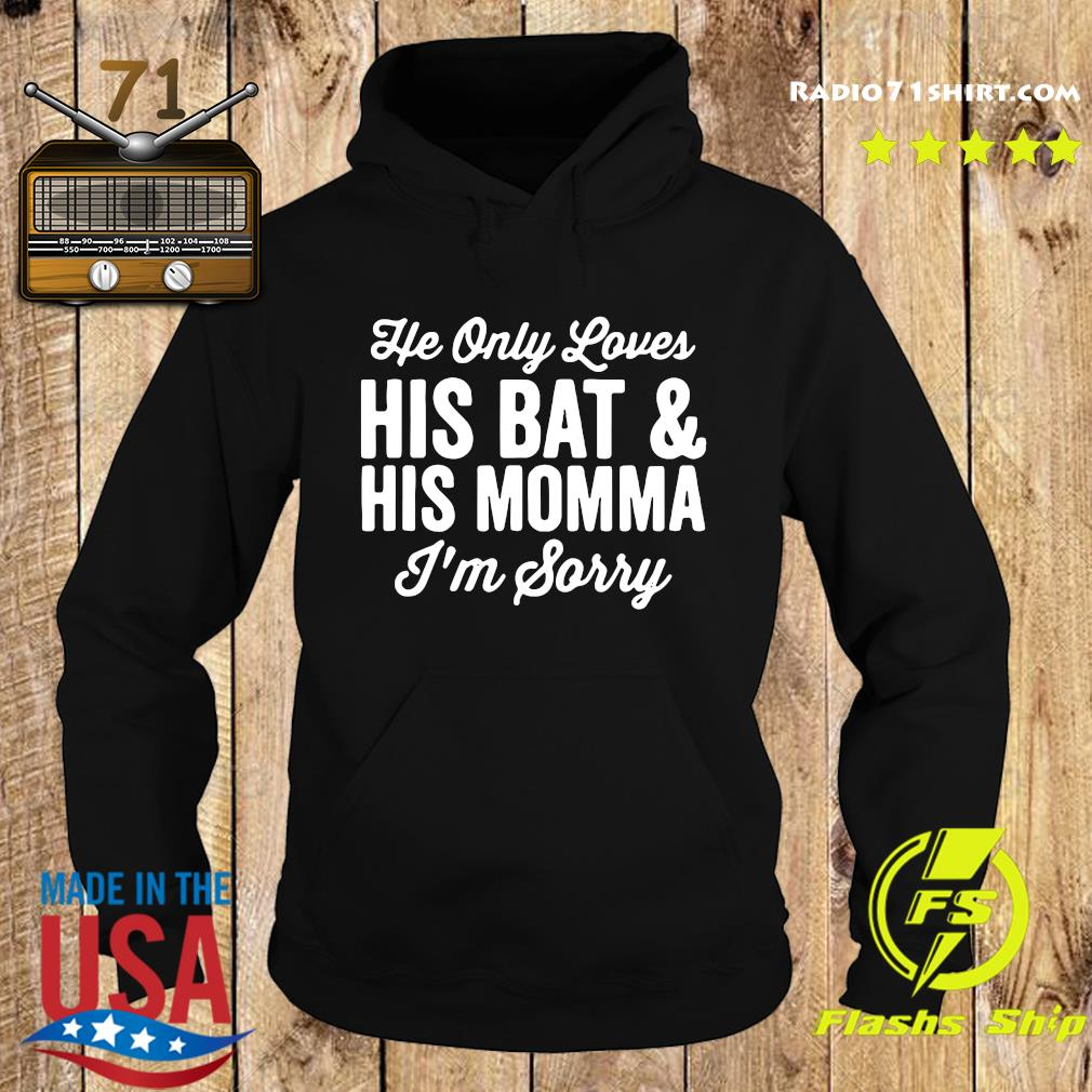 He Only Loves His Bat And His Momma Im Sorry Shirt Hoodie