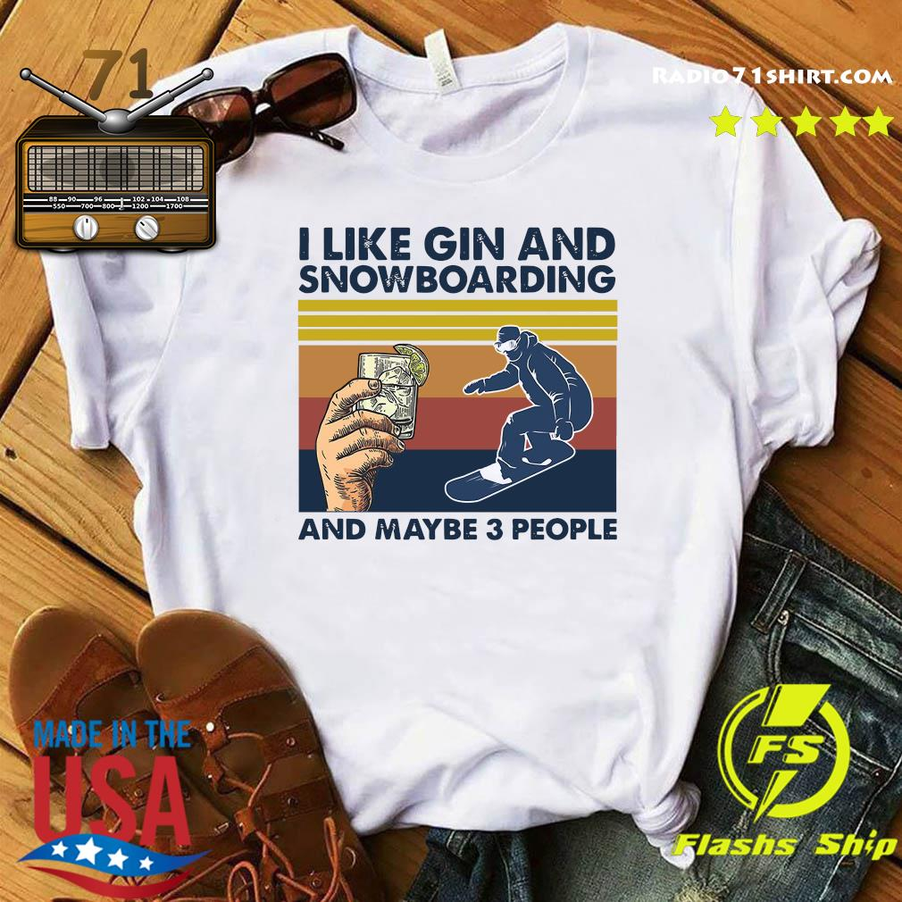 I Like Gin And Snowboarding And Maybe 3 People Shirt