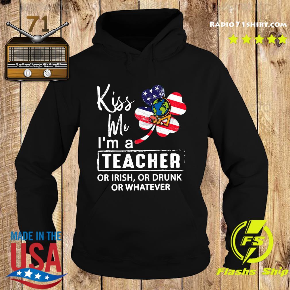 Kiss Me I'm A Teacher Or Irish Or Drunk Or Whatever American Flag Shirt Hoodie
