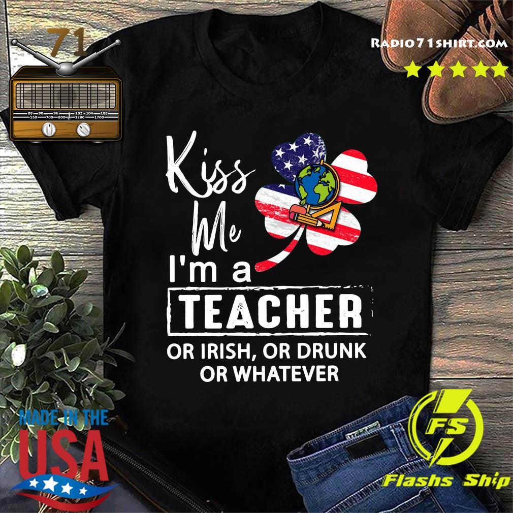 Kiss Me I'm A Teacher Or Irish Or Drunk Or Whatever American Flag Shirt