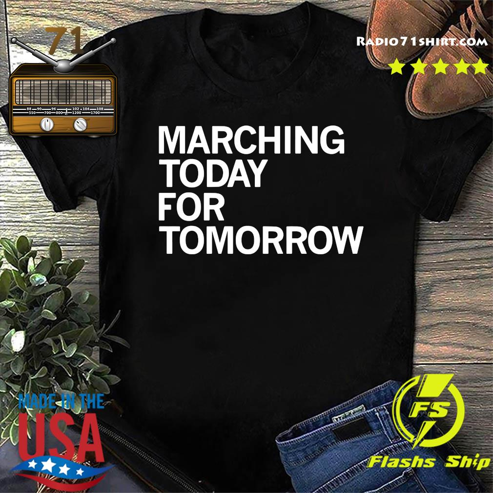 Marching Today For Tomorrow Shirt