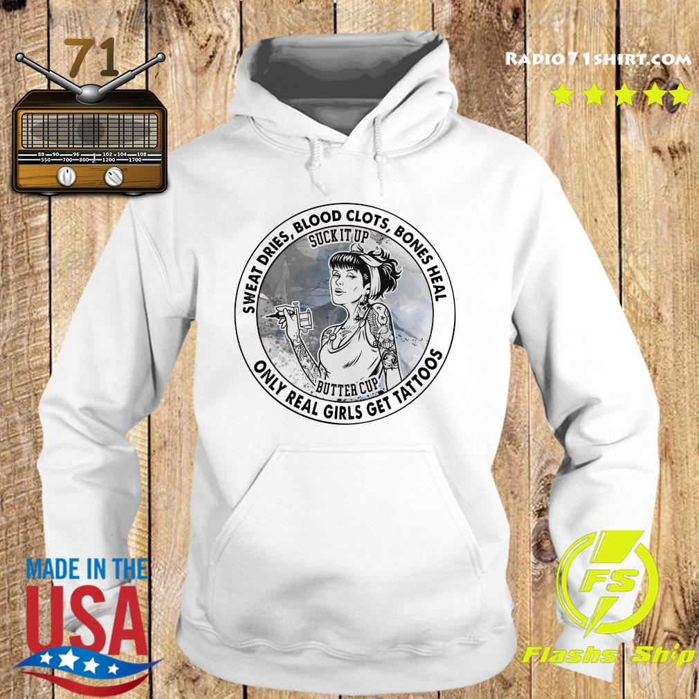Official 2021 Sweat Dries Blood Clots Bones Heal Only Real Girls Get Tattoos Shirt Hoodie