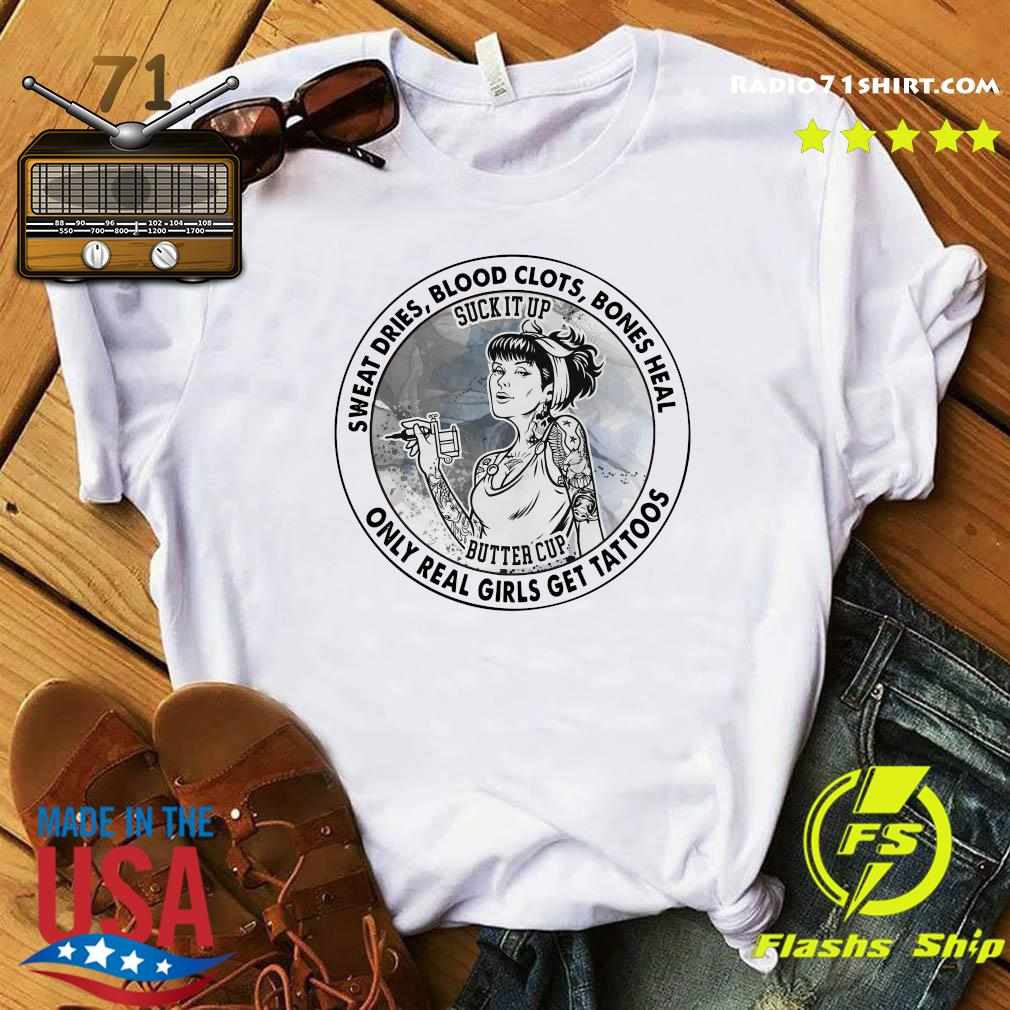 Official 2021 Sweat Dries Blood Clots Bones Heal Only Real Girls Get Tattoos Shirt