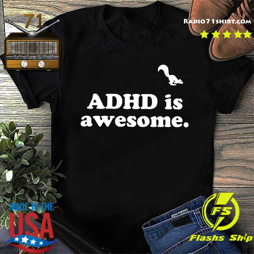 Official Adhd Is Awesome Shirt