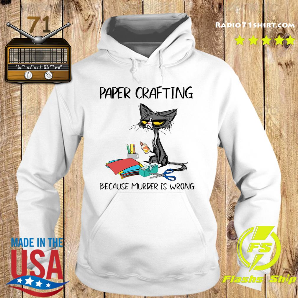 Official Black Cat Paper Crafting Because Murder Is Wrong Shirt Hoodie