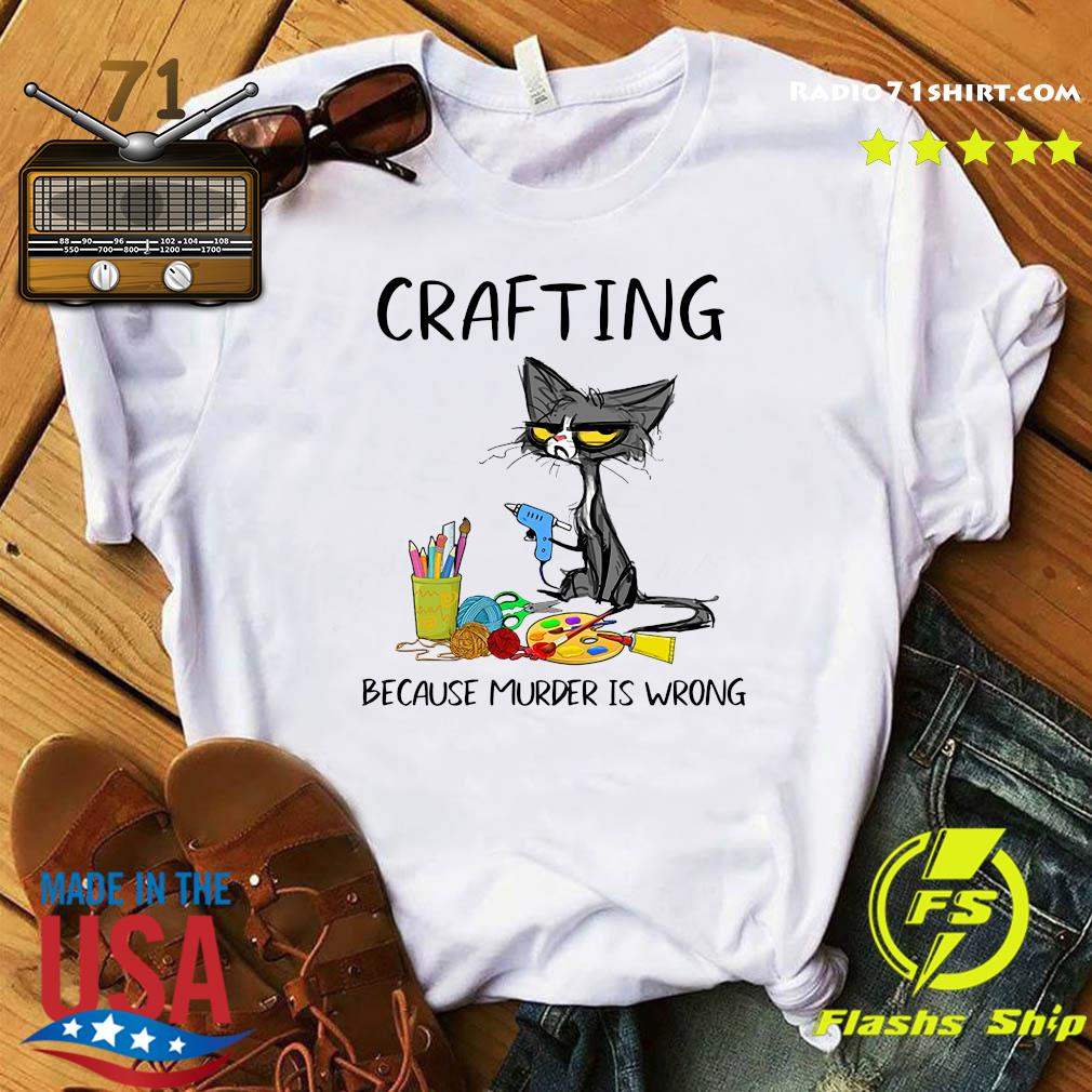 Official Cat Crafting And Wine Because Murder Is Wrong Shirt