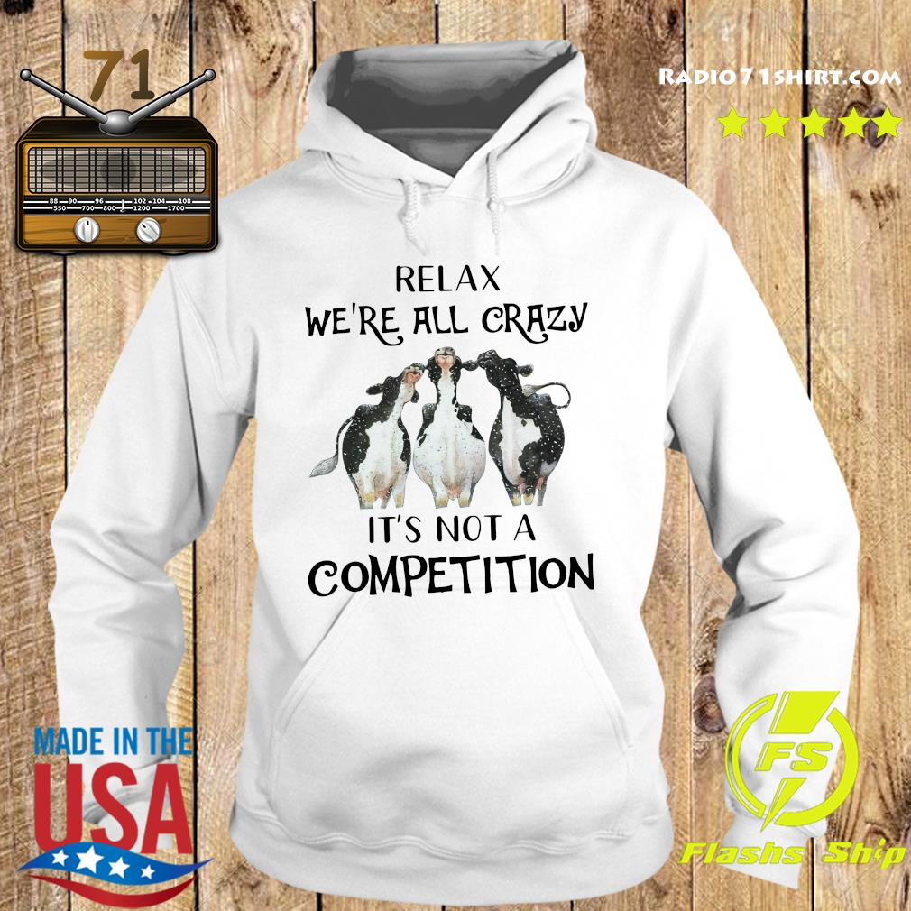 Official Cows Relax We're All Crazy It's Not A Competition Shirt Hoodie
