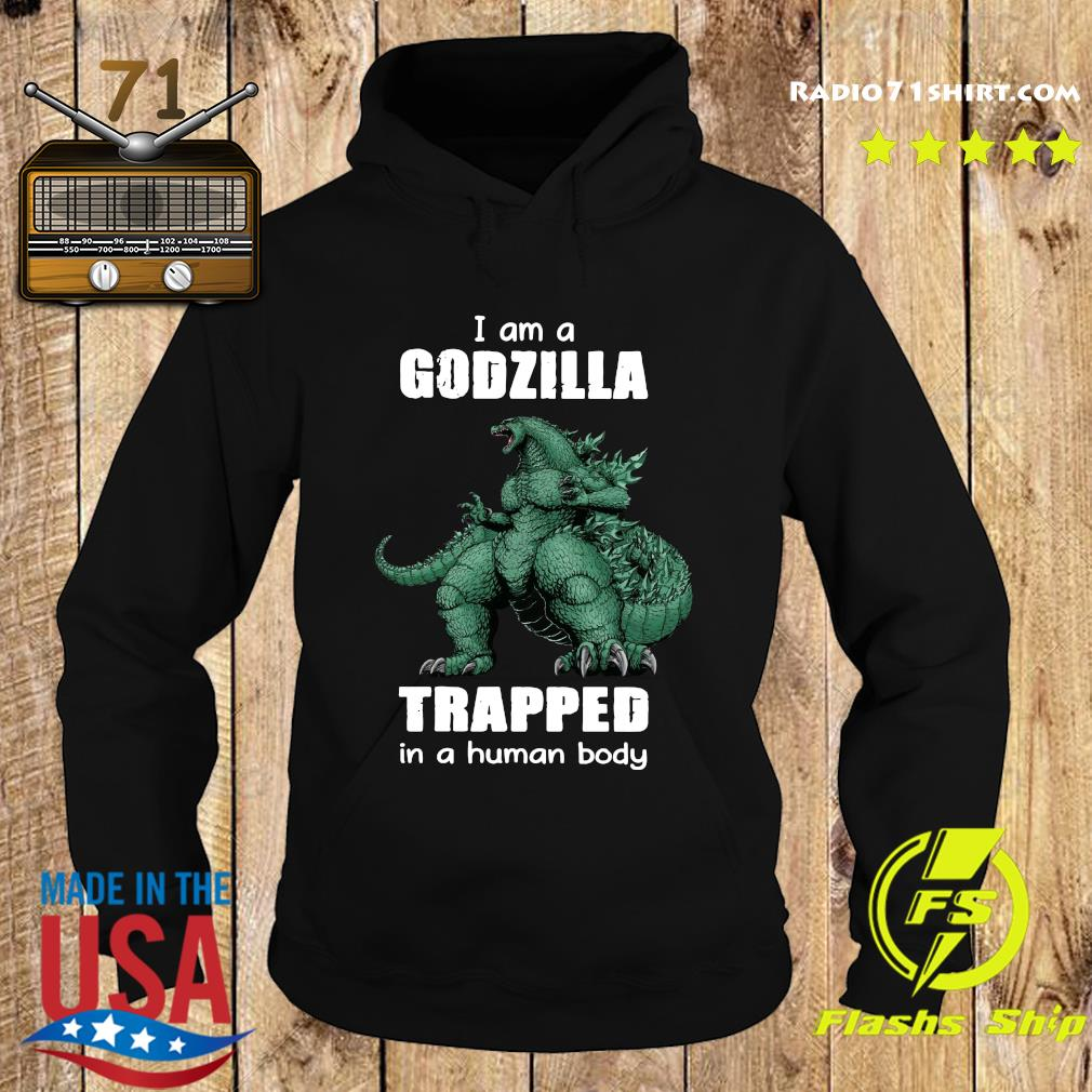 Official I Am A Godzilla Trapped In A Human Body Shirt Hoodie