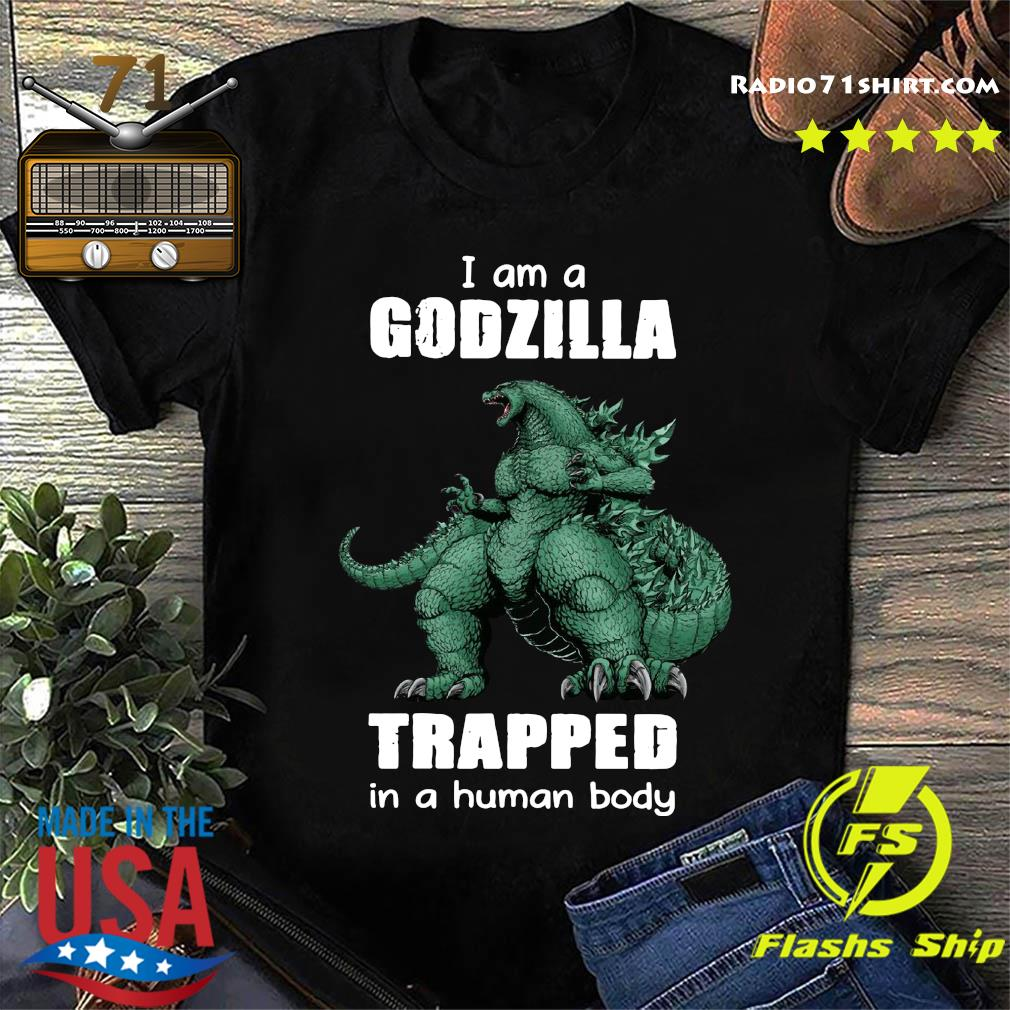 Official I Am A Godzilla Trapped In A Human Body Shirt