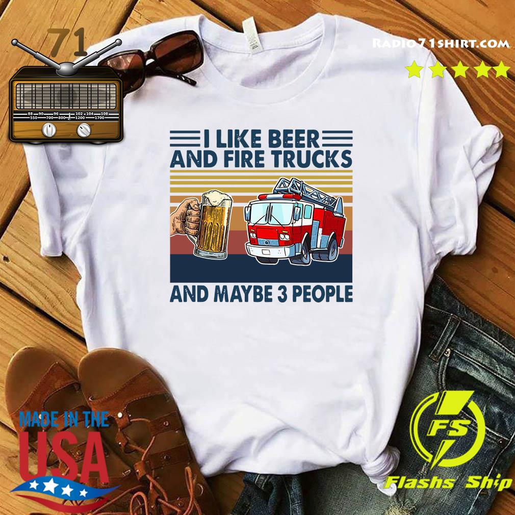 Official I Like Beer And Fire Trucks And Maybe 3 People Vintage Shirt