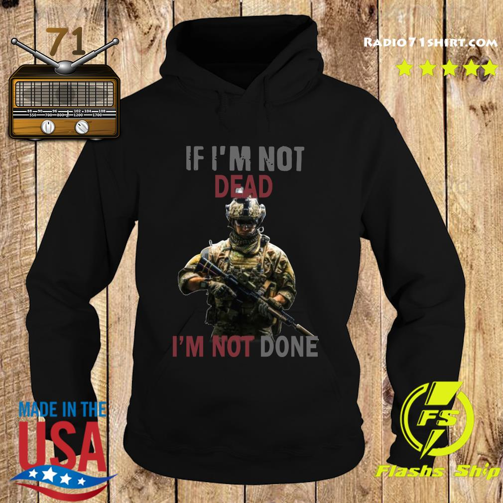 Official If Im Not Dead I'm Not Done Shirt Hoodie