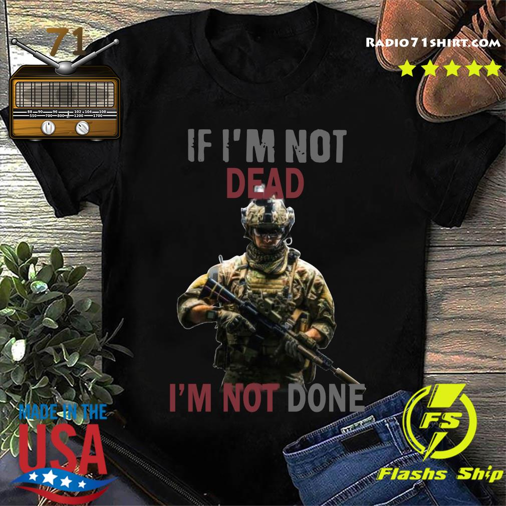 Official If Im Not Dead I'm Not Done Shirt