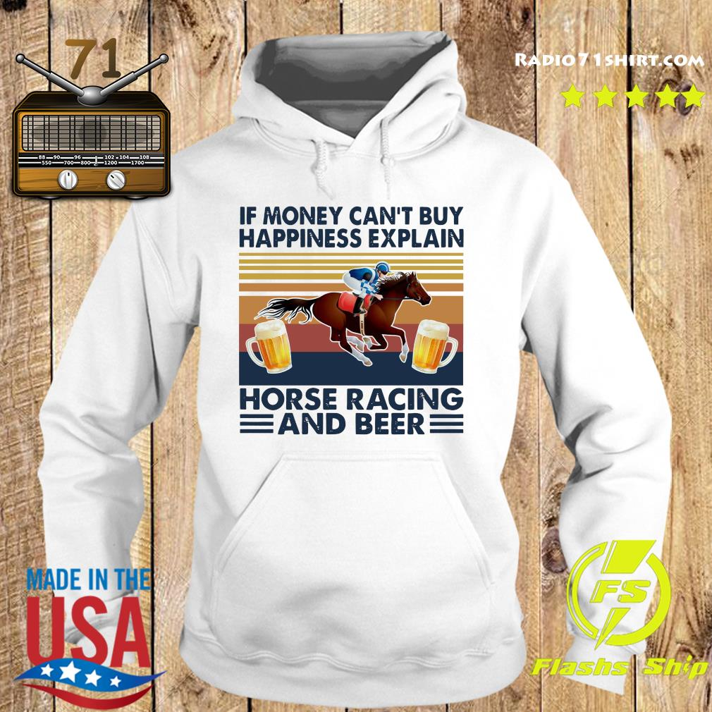 Official If Money Can't Buy Happiness Explain Horse Racing And Beer Vintage Shirt Hoodie