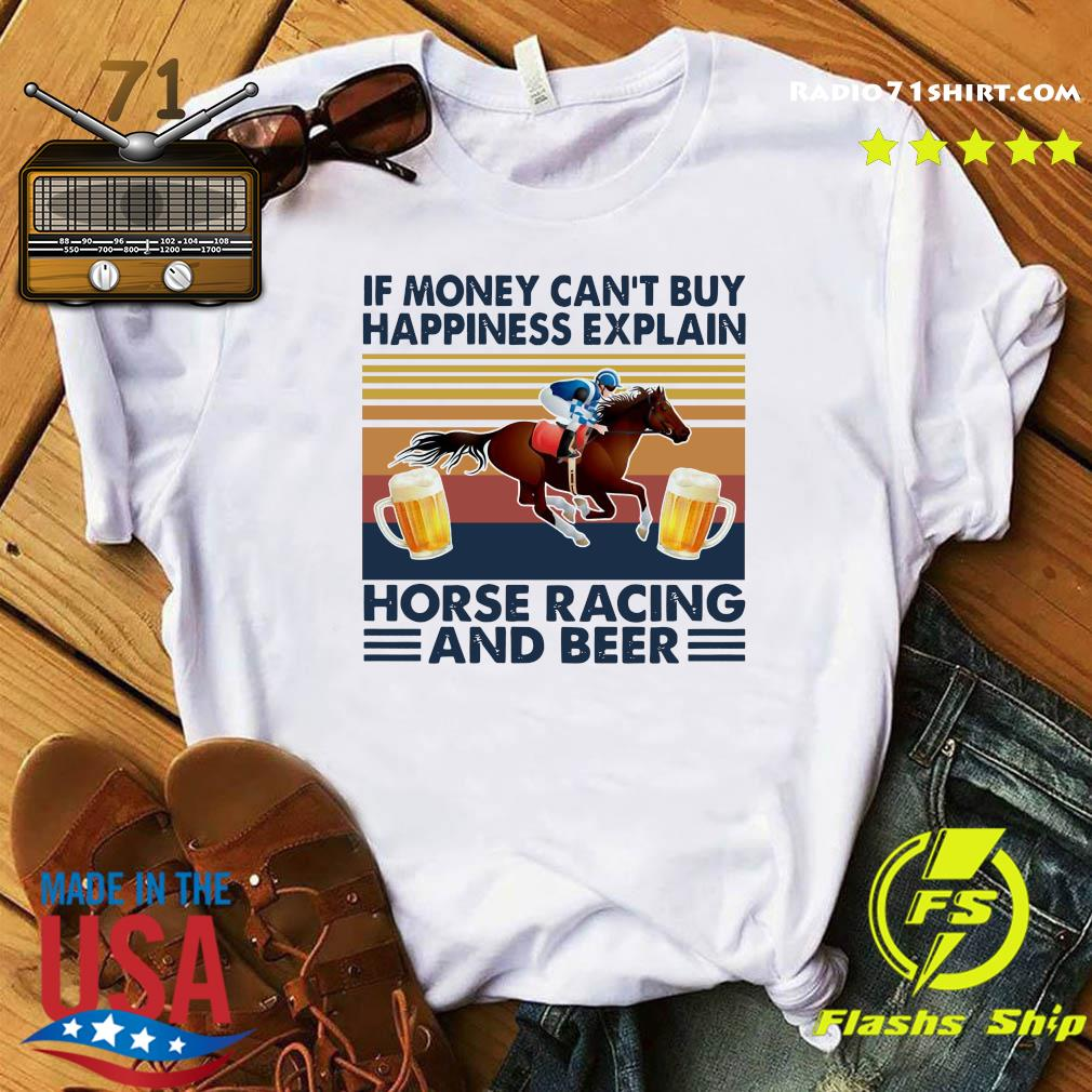 Official If Money Can't Buy Happiness Explain Horse Racing And Beer Vintage Shirt