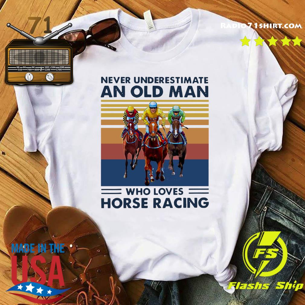 Official Never Underestimate An Old Man Who Loves Horse Racing Vintage Shirt