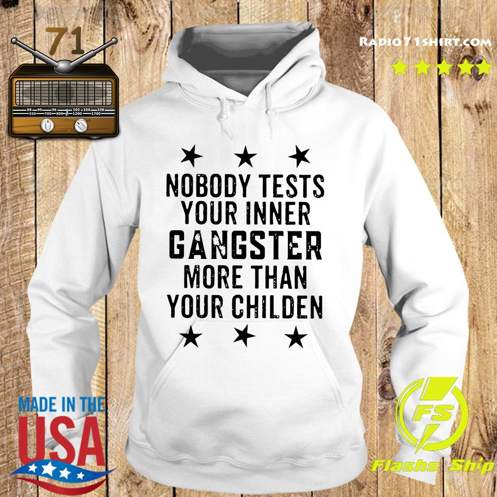 Official Nobody Tests Your Inner Gangster More Than Your Children Shirt Hoodie