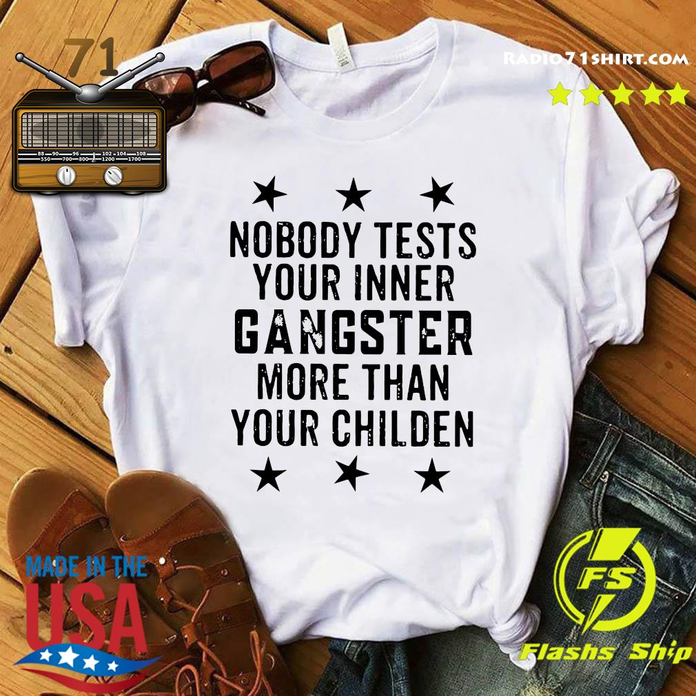 Official Nobody Tests Your Inner Gangster More Than Your Children Shirt