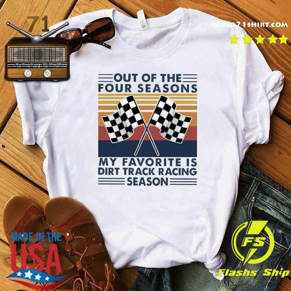 Official Out Of The Four Seasons My Favorite Is Dirt Track Racing Season Vintage Shirt