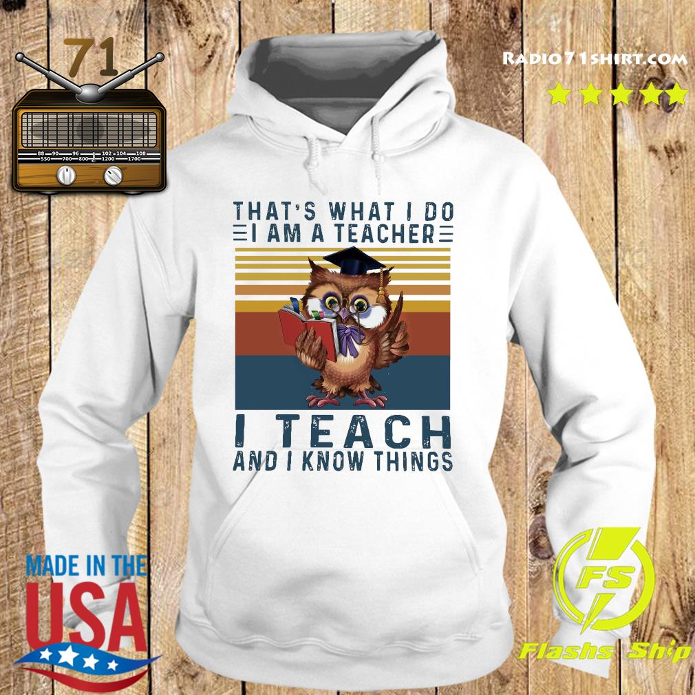 Official Owl That's What I Do I Am A Teacher I Teach And I Know Things Vintage Shirt Hoodie