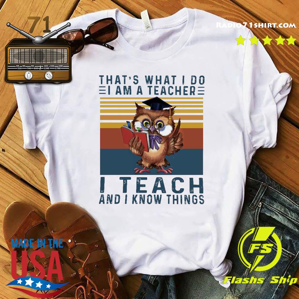 Official Owl That's What I Do I Am A Teacher I Teach And I Know Things Vintage Shirt