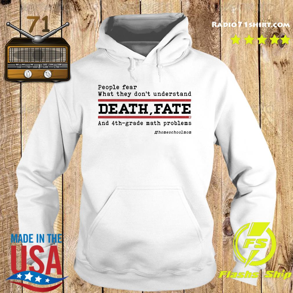 Official People Fear What They Don't Understand Death Fate And 4th-grade Math Problems Shirt Hoodie