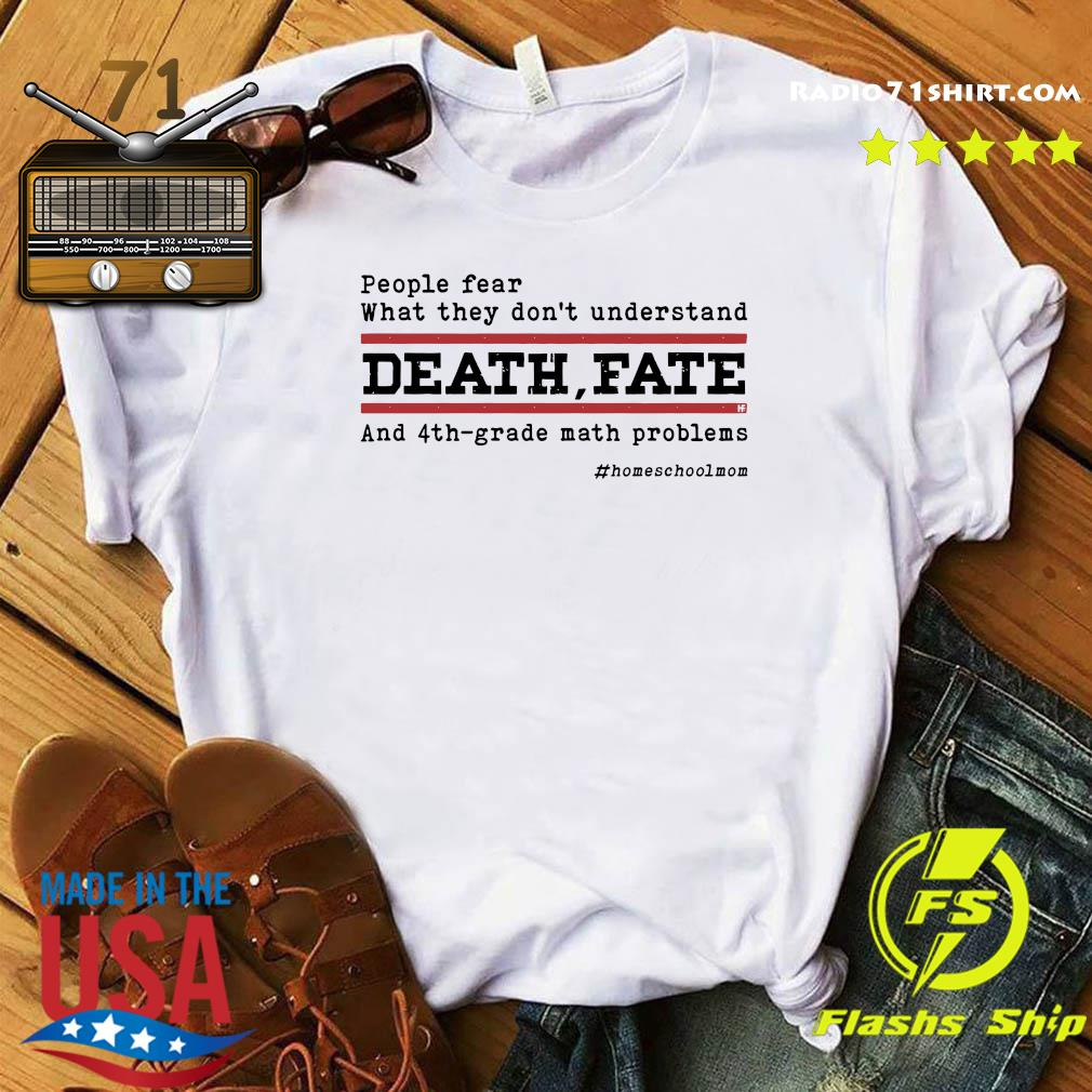 Official People Fear What They Don't Understand Death Fate And 4th-grade Math Problems Shirt