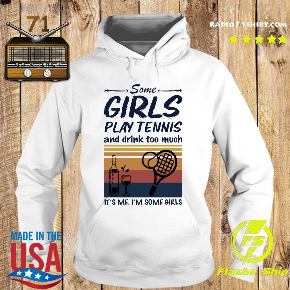 Official Some Girls Play Tennis And Drink Too Much It's Me I'm Some Girls Vintage Shirt Hoodie