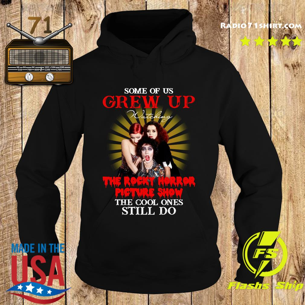 Official Some Of Us Grew Up Watching The Rocky Horror Picture Show The Cool Ones Still Do Shirt Hoodie