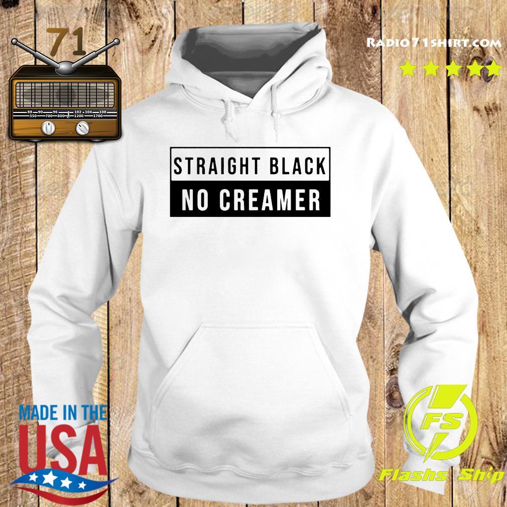 Official Straight Black No Creamer Shirt Hoodie