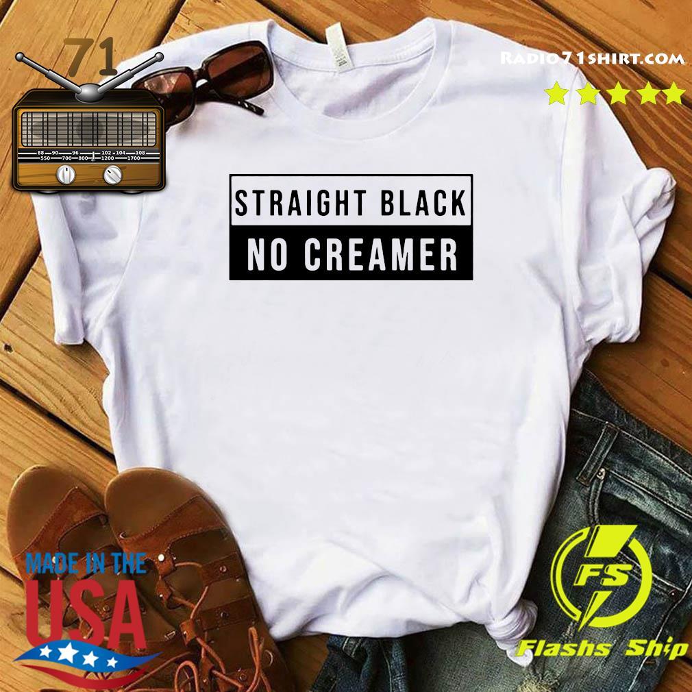 Official Straight Black No Creamer Shirt