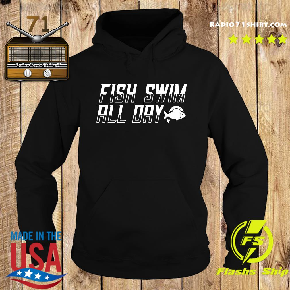 Official The Fish Swim All Day Shirt Hoodie