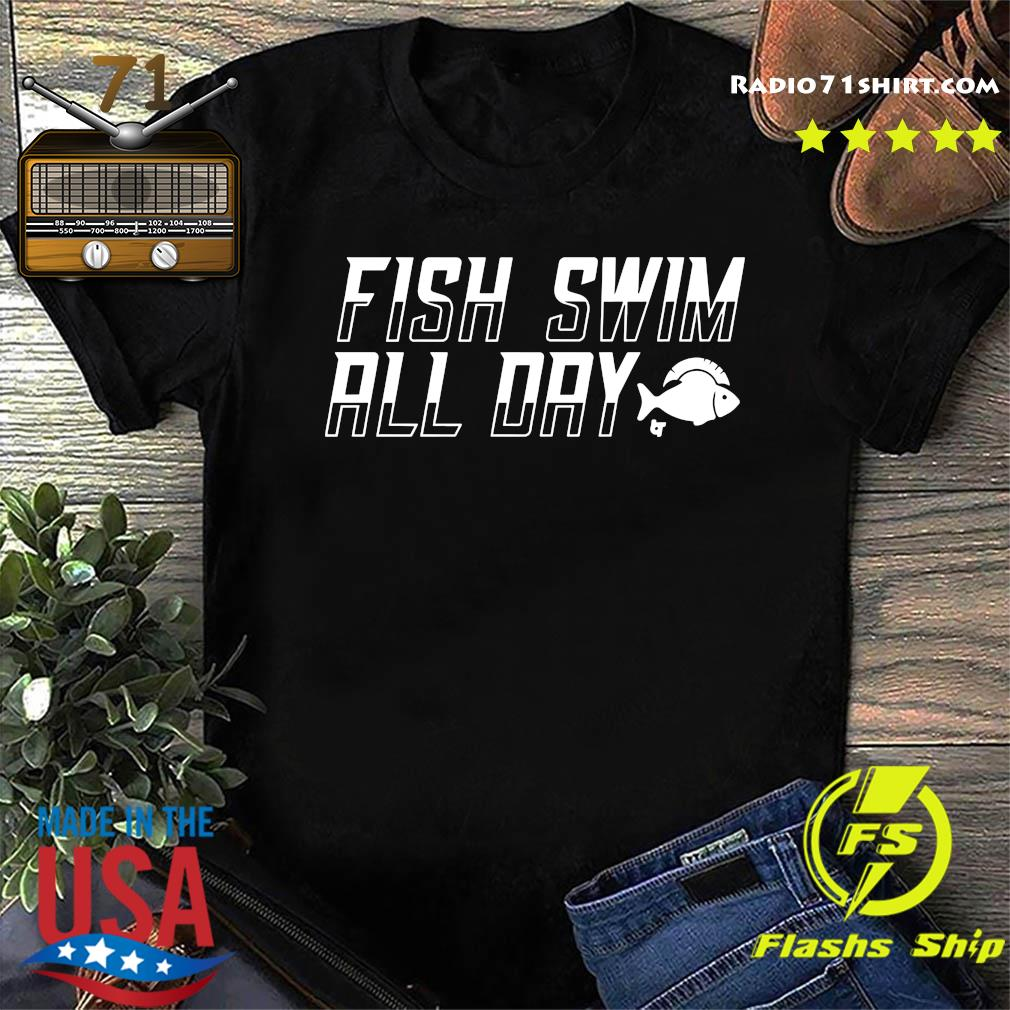 Official The Fish Swim All Day Shirt