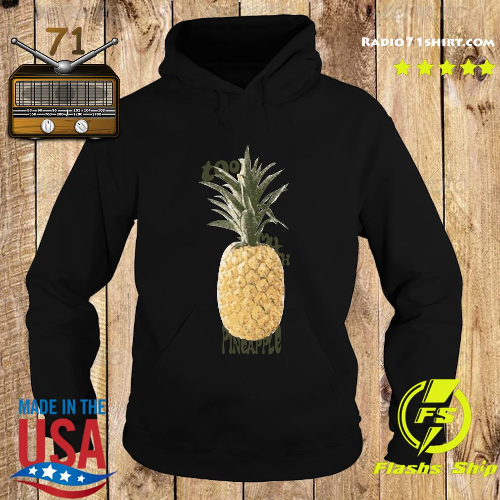 Official Too Much Pineapple Shirt Hoodie