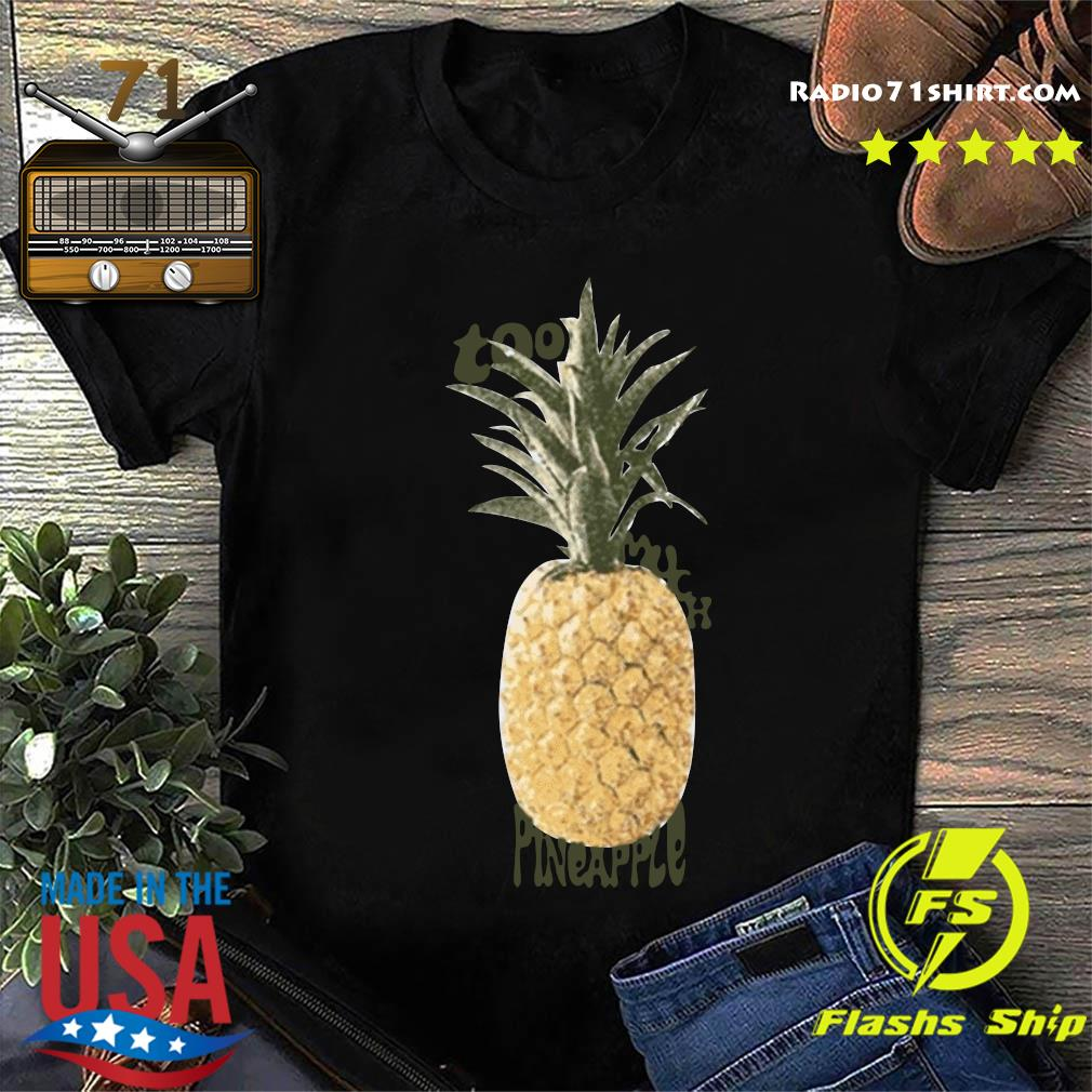 Official Too Much Pineapple Shirt