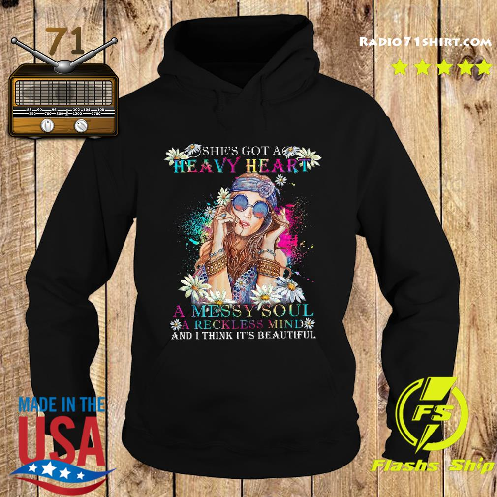 She's Got A Heavy Heart A Messy Soul A Reckless Mind And I Think It's Beautiful Women's ShirtShe's Got A Heavy Heart A Messy Soul A Reckless Mind And I Think It's Beautiful Women's Shirt Hoodie