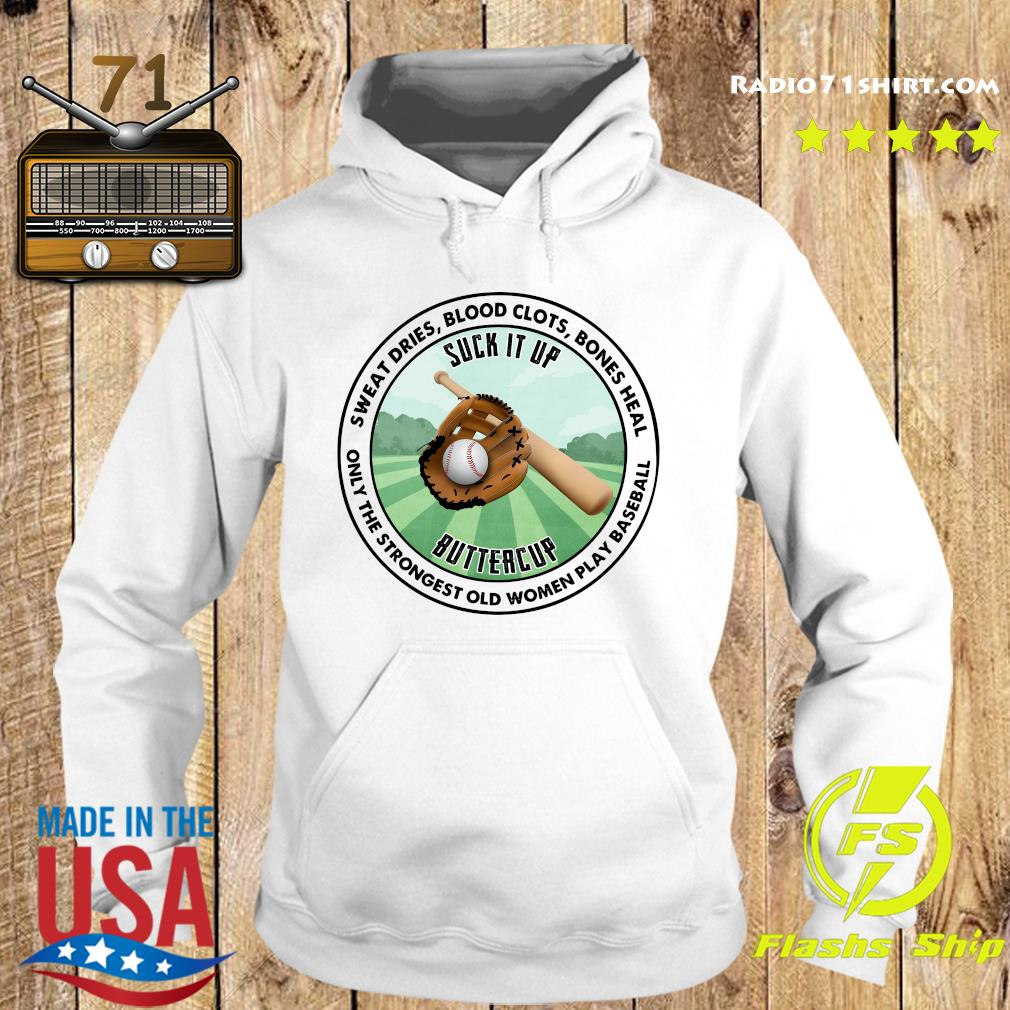 Sweat Dries Blood Clots Bones Heal Only The Strongest Old Women Play Baseball Shirt Hoodie