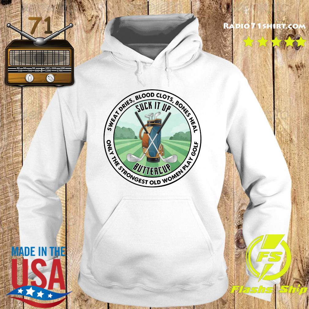 Sweat Dries Blood Clots Bones Heal Only The Strongest Old Women Play Golf Shirt Hoodie