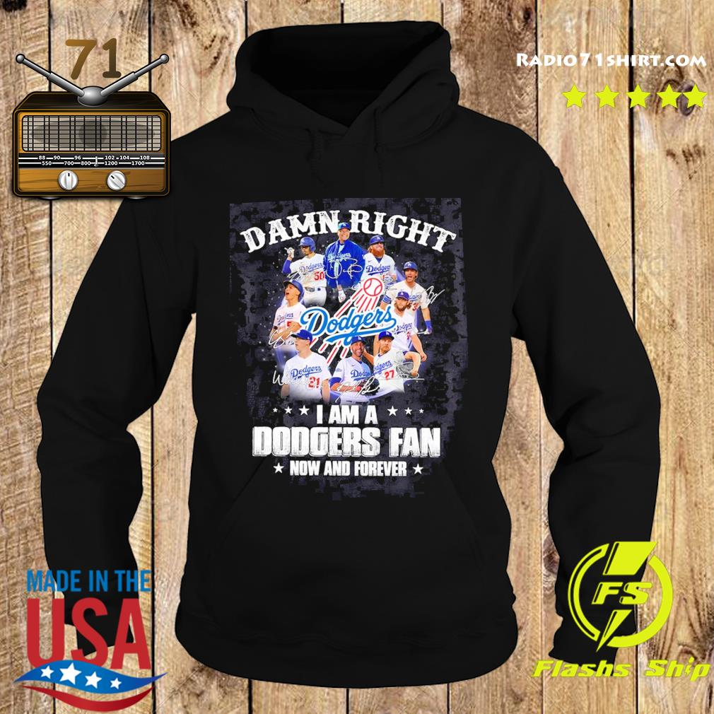 The Los Angeles Dodgers Team Football Players Damn Right I'm A Dodgers Fan Now And Forever Signatures Shirt Hoodie