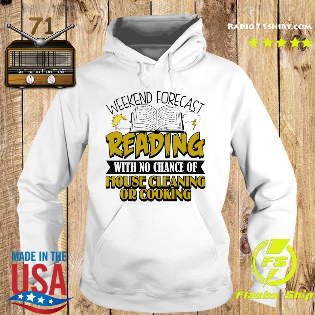 The Weekend Forecast Reading With No Chance Of House Cleaning Or Cooking Shirt Hoodie