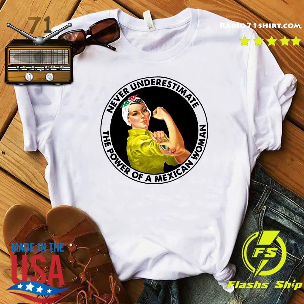 Strong Woman Never Underestimate The Power Of A Mexican Woman Shirt