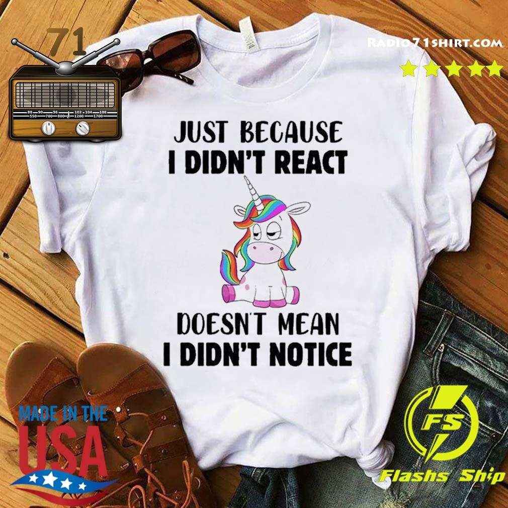 Unicorn Just Because I Didn't React Doesn't Mean I Didn't Notice Shirt