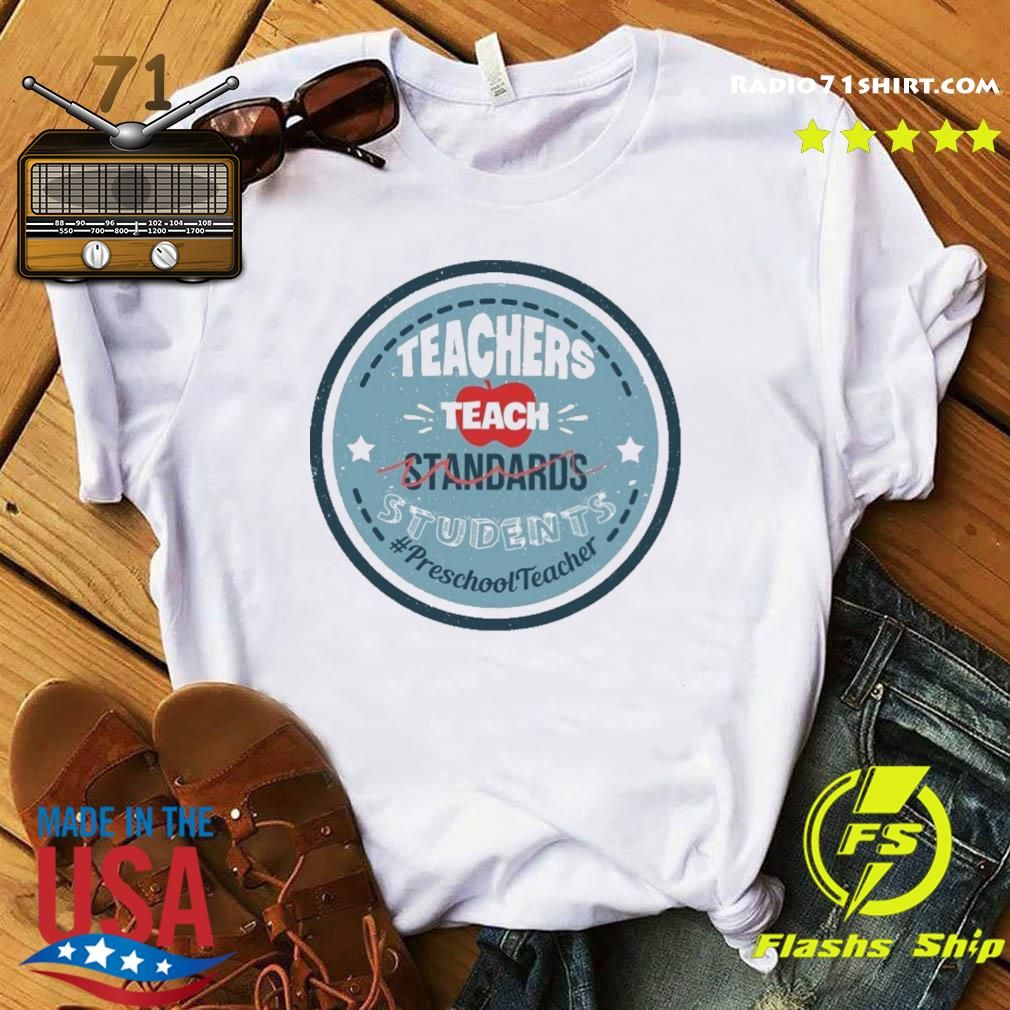 Teacher Teach Standards Students Preschool Teacher Shirt